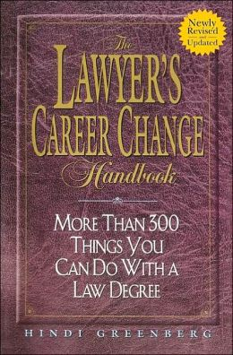 Lawyer's Career Change Handbook:: More Than 300 Things You Can Do With A Law Degree