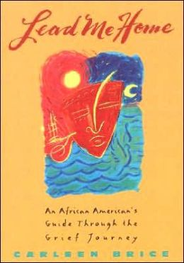 Lead Me Home:: An African-American's Guide Through The Grief Journey