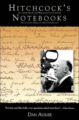 Hitchcock's Notebooks: An Authorized and Illustrated Look Inside the Creative Mind of Alfred Hitchcook