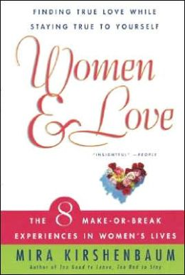 Women and Love: Finding True Love while Staying True to Yourself: The Eight Make or Break Experiences in Women's Lives