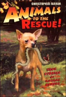 Animals to the Rescue!: True Stories of Animal Heroes Christopher Farran