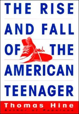 Rise and Fall of the American Teenager: A New History of the American Adolescent Experience