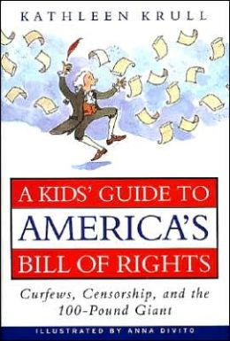 Kid's Guide to America's Bill of Rights: Curfews, Censorship, and the 100-Pound Giant