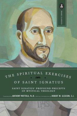 Spiritual Exercises of St. Ignatius: St. Ignatius Profound Precepts of Mystical Theology