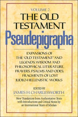 The Old Testament Pseudepigrapha : Expansions of the Old Testament and Legends, Wisdom and Philosophical Literature, Prayers, Psalms, and ODEs, Fragmen