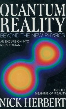 Quantum Reality: Beyond the New Physics, An Excursion into Metaphysics...and the Meaning of Reality