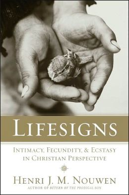 Lifesigns : Intimacy, Fecundity, and Ecstasy in Christian Perspective