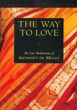 Way to Love: The Last Meditationsn of Anthony deMello