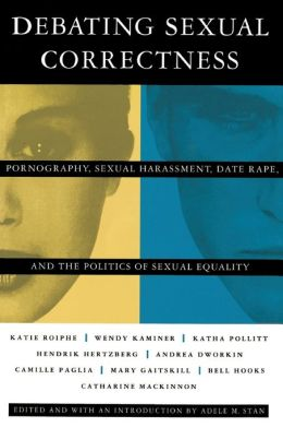 Debating Sexual Correctness: Pornography, Sexual Harassment, Date Rape, and the Politics of Sexual Equality