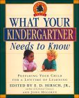 Book Cover Image. Title: What Your Kindergartner Needs to Know:  Preparing Your Child for a Lifetime of Learning, Author: E. D. Hirsch