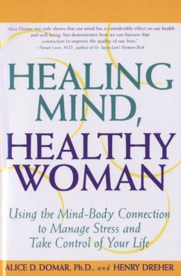 Healing Mind, Healthy Woman:Using the Mind-Body Connection to Manage Stress and Take Control of Your Life