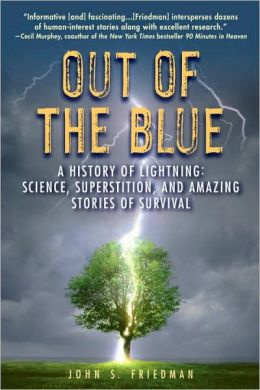 Out of the Blue: A History of Lightning: Science, Superstition, and Amazing Stories of Survival