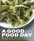 Book Cover Image. Title: A Good Food Day:  Reboot Your Health with Food That Tastes Great, Author: Marco Canora