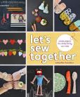Book Cover Image. Title: Let's Sew Together:  Simple Projects the Whole Family Can Make, Author: Rubyellen Bratcher