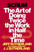 Book Cover Image. Title: Scrum:  The Art of Doing Twice the Work in Half the Time, Author: Jeff Sutherland
