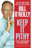 Book Cover Image. Title: Keep It Pithy:  Useful Observations in a Tough World, Author: Bill O'Reilly