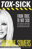 Book Cover Image. Title: TOX-SICK:  From Toxic to Not Sick, Author: Suzanne Somers
