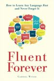 Book Cover Image. Title: Fluent Forever:  How to Learn Any Language Fast and Never Forget It, Author: Gabriel Wyner
