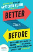 Book Cover Image. Title: Better Than Before:  Mastering the Habits of Our Everyday Lives, Author: Gretchen Rubin