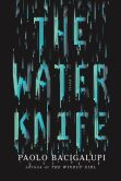 Book Cover Image. Title: The Water Knife, Author: Paolo Bacigalupi