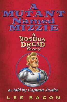 A Mutant Named Mizzie: A Joshua Dread Story, as Told by Captain Justice