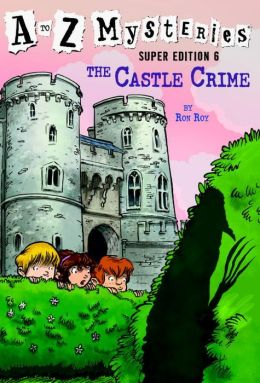 The Castle Crime (A to Z Mysteries Super Edition #6)