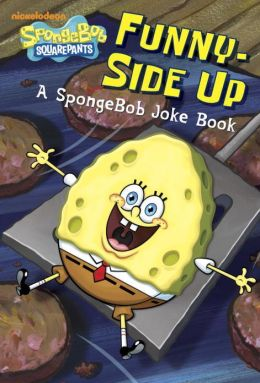 Funny-Side Up (SpongeBob SquarePants): A SpongeBob Joke Book