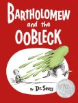 Book Cover Image. Title: Bartholomew and the Oobleck, Author: Dr. Seuss
