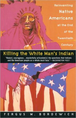 Killing the White Man's Indian: The Reinventing Native Americans at the End of the Twentieth Century