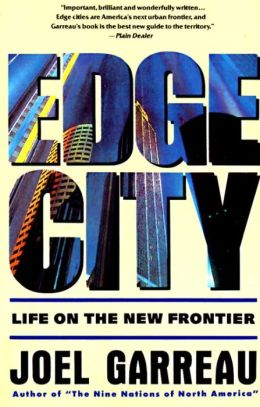 Edge City : Life on the New Frontier: Life on the New Frontier