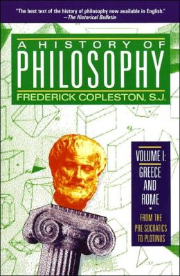 A History of Philosophy Volume I: Greece and Rome- From the Pre-Scoratics to Plotinus