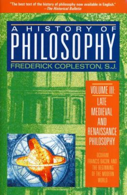 A History of Philosophy: Late Medieval and Renaissance Philosophy: Ockham, Francis Bacon, and the Beginning of the Modern World