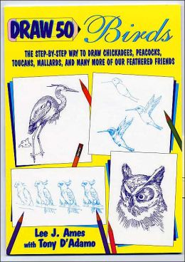 Birds: The Step-by-Step Way to Draw Chickadees, Peacocks, Toucans, Mallards and Many More of Our Feathered Friends