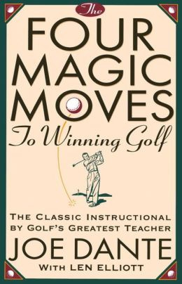 Four Magic Moves to Winning Golf Joe Dante and Len Elliott