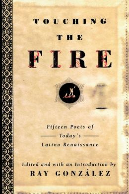 Touching the Fire; Fifteen Poets of Today's Latino Renaissance