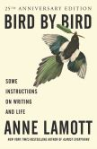 Book Cover Image. Title: Bird by Bird:  Some Instructions on Writing and Life, Author: Anne Lamott