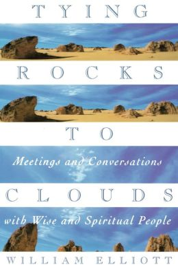 Tying Rocks to Clouds: Meetings and Conversations with Wise and Spiritual People: Meetings and Conversations with Wise and Spiritual People