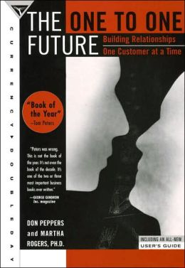 The One to One Future: Building Relationships One Customer at a Time