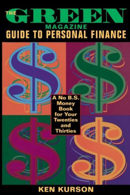 The Green Magazine's Guide to Personal Finance: A No B. S. Primer for Your Twenties and Thirties