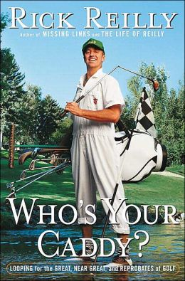 Who's Your Caddy?: Looping for the Great, Near Great, and Reprobates of Golf