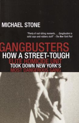 Gangbusters: How a Street-Tough, Elite Homicide Unit Took Down New York's Most Dangerous Gang