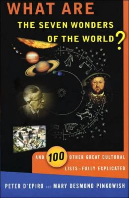 What Are the 7 Wonders of the World?: And 100 Other Great Cultural Lists--Fully Explicated