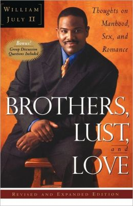 Brothers, Lust and Love: Thoughts on Manhood, Sex and Romance