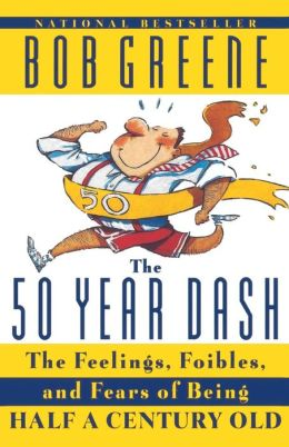 The 50 Year Dash: The Feelings, Foibles and Fears of Being a Half Century Old