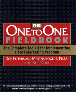 The One to One Fieldbook: The Complete Toolkit for Implementing a 1 to 1 Marketing Program