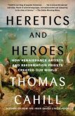 Book Cover Image. Title: Heretics and Heroes:  How Renaissance Artists and Reformation Priests Created Our World, Author: Thomas Cahill