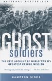 Book Cover Image. Title: Ghost Soldiers:  The Epic Account of World War II's Greatest Rescue Mission, Author: Hampton Sides