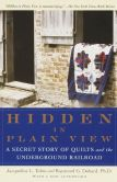 Book Cover Image. Title: Hidden in Plain View:  A Secret Story of Quilts and the Underground Railroad, Author: Jacqueline L. Tobin