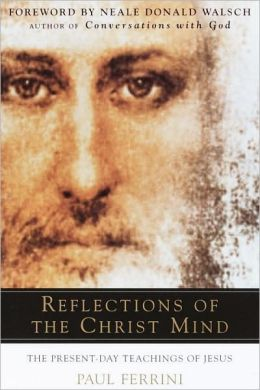 Reflections of the Christ Mind: The Present-Day Teachings of Jesus