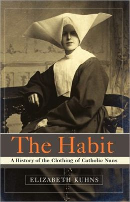 Habit: A History of the Clothing of Catholic Nuns